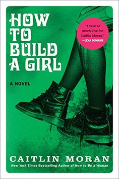 Must Read Books, How To Build A Girl by Caitlin Moran, book club, best books to read, New york times bestselling author Books You Should Read, Best Books To Read, Ya Books, Good Books, Best Books Of 2014, Caitlin Moran, Feminist Books, Louise Brealey, Reading Lists