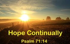 Good Morning from San Antonio, TX  Today is Saturday September 5, 2015  Day 248 on the 2015 Journey  Make It A Great Day, Everyday!  Hope Continually  Today's Scripture: Psalm 71:14-16 https://www.biblegateway.com/passage/?search=Psalm+71%3A14-16&version=NKJV But I will hope continually, And will praise You yet more and more...Inspirational Song https://youtu.be/AVaXbyDbbzQ
