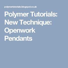 Polymer Tutorials: New Technique: Openwork Pendants