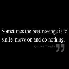 Sometimes the best revenge is to smile, move on and do nothing. Words Quotes, Wise Words, Me Quotes, Funny Quotes, Revenge Quotes, Random Quotes, Queen Quotes, Strong Quotes, Quotable Quotes