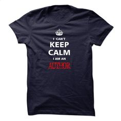 Can not keep calm I am an AUTHOR T Shirt, Hoodie, Sweatshirts - customized shirts #shirt #T-Shirts