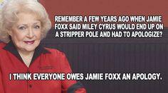 Betty White:  Jamie Foxx #Miley Cyrus