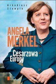 Angela Merkel : cesarzowa Europy / Arkadiusz Stempin. -- Warszawa :  Agora,  2014.