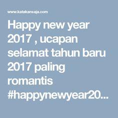 Happy new year 2017 , ucapan selamat tahun baru 2017 paling romantis #happynewyear2017
