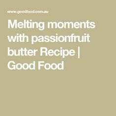 Melting moments with passionfruit butter Recipe | Good Food