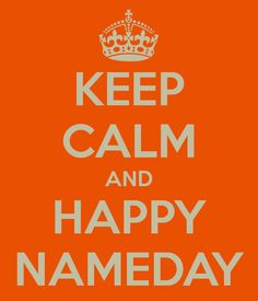 Keep Calm & Happy Nameday