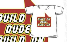 Build on Dude, Build on T-shirt by Bubble-Tees.com by Bubble-Tees