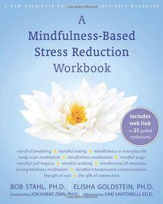 Amazon.com: A Mindfulness-Based Stress Reduction Workbook (9781572247086): Bob Stahl PhD, Elisha Goldstein PhD, Saki Santorelli EdD MA, Jon Kabat-Zinn PhD: Books