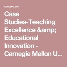 Case Studies-Teaching Excellence & Educational Innovation - Carnegie Mellon University