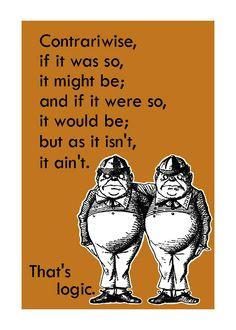 Tweedledee & Tweedledum and their logic lol