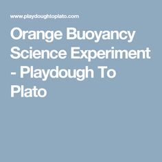 Orange Buoyancy Science Experiment - Playdough To Plato