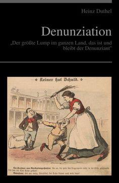 """Denunziation EBOOK  """"Der größte Lump im ganzen Land, das ist und bleibt der Denunziant"""" Sascha Ende http://dld.bz/ePCKn"""