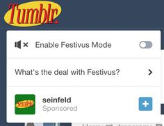 Tumblr- The header of the dashboard has a Seinfeld themed logo and Festivus Modefor the rest of us.