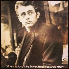 One of my favourite quotes by the oh so handsome James Dean <3