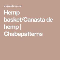 Hemp basket/Canasta de hemp | Chabepatterns