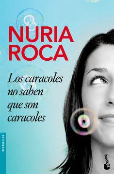 Los caracoles no saben que son caracoles, Nuria Roca