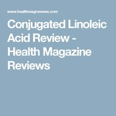 Conjugated Linoleic Acid Review - Health Magazine Reviews