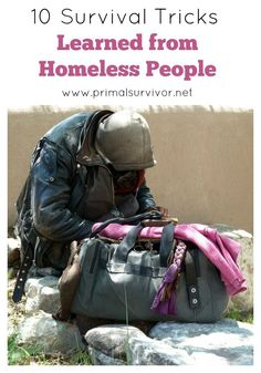 While we might dismiss them and put them at the fringes of society, there is actually a lot we can learn about survival from homeless people. After all, who would you trust more with survival tricks: someone who just fantasizes about disasters, or people who live through disaster-like situations every day?   Here are just some of the survival tricks that homeless people use that could one day save your life.