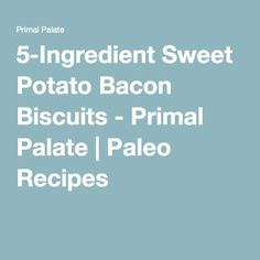 5-Ingredient Sweet Potato Bacon Biscuits - Primal Palate | Paleo Recipes