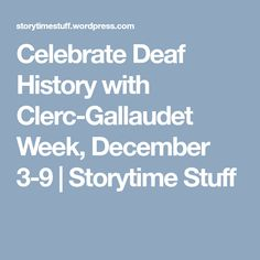 Celebrate Deaf History with Clerc-Gallaudet Week, December 3-9 | Storytime Stuff