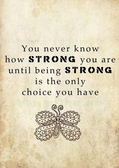 Strength. Because quitting is not a choice