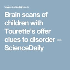 Brain scans of children with Tourette's offer clues to disorder -- ScienceDaily