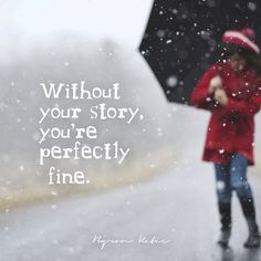 Without your story, you're perfectly fine.  —Byron Katie