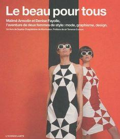 Le beau pour tous : Maïmé Arnodin et Denise Fayolle, l'aventure de deux femmes de style : mode, graphisme, design: Amazon.fr: Sophie de Mont...