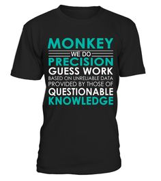 """# Monkey - Job Shirts .    Monkey We Do Precision Guess Work Based on Unreliable Data Provided by Those of Questionable Knowledge Job ShirtsSpecial Offer, not available anywhere else!Available in a variety of styles and colorsBuy yours now before it is too late! Secured payment via Visa / Mastercard / Amex / PayPal / iDeal How to place an order  Choose the model from the drop-down menu Click on """"Buy it now"""" Choose the size and the quantity Add your delivery address and bank details And…"""