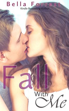 [Not Final Cover] Fall With Me by Bella Forest | Release Date: June 2013 |  www.bellaforrest.net  | Contemporary Romance / New Adult