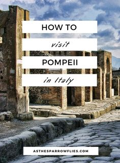 Pompeii Guide | Visiting Naples | European Travel | Italy Breaks | Ancient Rome