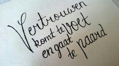 Vertrouwen komt te voet en gaat te paard.  #calligraphy