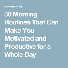 30 Morning Routines That Can Make You Motivated and Productive for a Whole Day