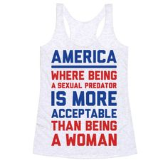 """Show off your election frustrations and disgust with humanity with this political feminist design featuring the text """"America, Where Being A Sexual Predator Is More Acceptable Than Being A Woman"""" because misogyny and sexism still run wild in 2016 America. Perfect for protests, feminists, women activists, democrats, feminism quotes, revolution and standing up to the patriarchy."""
