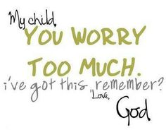 My Child, You worry too much. I've got this remember? Love, Your Dad God. Words to remember. Great Quotes, Quotes To Live By, Me Quotes, Inspirational Quotes, Quotes App, Family Quotes, Meaningful Quotes, The Words, Cool Words