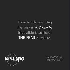"""Coelho again, since The Alchemist is one of my favorite books """"There is only one thing that makes a dream impossible to achieve: the fear of failure."""""""