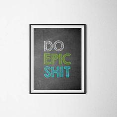 Do Epic Shit. Printable Art Motivational Poster