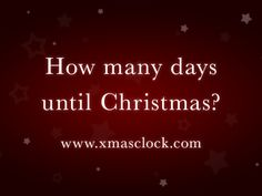 How many days until Christmas 2016?  www.xmasclock.com is your Christmas Countdown 2016!  Set it as your homepage to count the number of days until Christmas 2016!