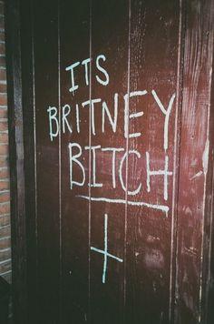 its britney bitch.