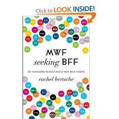 Read it. MWF Seeking BFF: My Yearlong Search for a New Best Friend