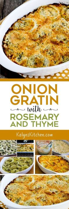 Onion Gratin with Rosemary and Thyme is the perfect amazing side dish for Thanksgiving or for any special meal, and this tasty recipe for  cheesy onions is low-carb, gluten-free, vegetarian, and can be South Beach Diet friendly with the right ingredients.  [found on KalynsKitchen.com]
