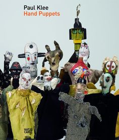 Paul Klee Hand Puppets Edited by Zentrum Paul Klee, Bern, Foreword by Andreas Marti, Texts by Christine Hopfengart, Aljoscha Klee,…
