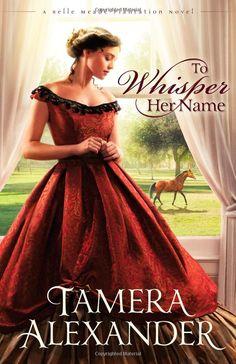 To Whisper Her Name (Belle Meade Plantation Novel, A): Tamera Alexander