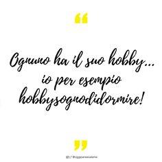 """""""Ognuno ha il suo hobby, io per esempio hobbysognodidormire!""""    #frasedelgiorno #frasiitaliane #aforismi #citazioni #frasi #verità #instaquote #quotes #instafrasi #inspirationalquotes #moodoftheday #quotesoftheday #happy #life #instaquote #opsdblog #inspire #divertenti #instaquoteopsdblog #buongiorno #novembre #november"""