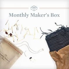 Treat yourself each month, or save yourself the last minute trip for a gift. A Monthly Maker's Box is a gift with meaning.