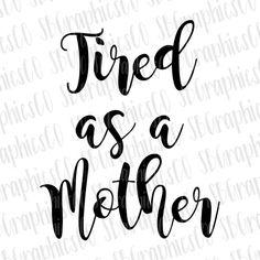 Tired as a mother, SVG, DXF, PNG, cut file, cricut, silhouette, cameo, momlife svg, tired as a mother svg, mom svg, mother svg, funny svg by SBGraphicsCo on Etsy