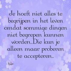 acceptance, not understanding. Heart Quotes, Love Quotes, Inspirational Quotes, Cool Words, Wise Words, Dutch Words, Dutch Quotes, Cool Writing, Beautiful Words