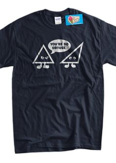 Math T-Shirt Geek T-Shirt Math Geek T-Shirt You're So Obtuse T-Shirt School T-Shirt Mens Ladies Womens Youth Kids T-Shirt (14.99 USD) by IceCreamTees