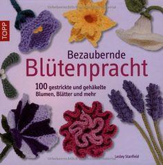 Bezaubernde Blütenpracht: 100 gestrickte und gehäkelte Blumen, Blätter und mehr von Lesley Stanfield, http://www.amazon.de/dp/3772467121/ref=cm_sw_r_pi_dp_VMEjrb1CSMVB4