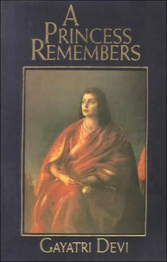 A Princess Remembers: The Memoirs of the Maharani of Jaipur by Devi Gayatri